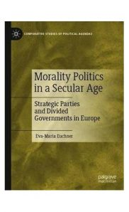 Morality politics in a secular age: Strategic parties and divided governments.